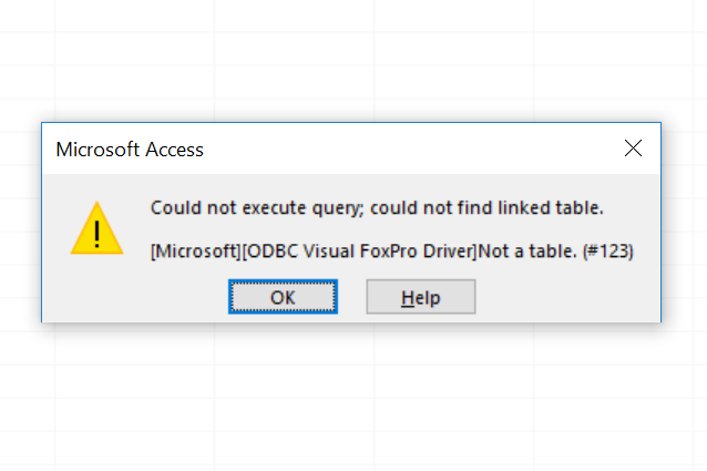 Microsoft Access - Could not execute query; could not find linked table. [Microsoft][ODBC Visual FoxPro Driver]Not a table. (#123)